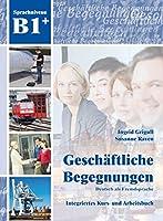 Geschaftliche Begegnungen: Kurs- und Arbeitsbuch B1+ plus CD