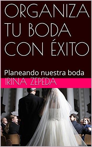 ORGANIZA TU BODA CON ÉXITO: Planeando nuestra boda