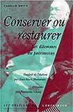 Conserver ou restaurer - Les Dilemmes du patrimoine de Boito. Camillo (2000) Broché