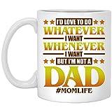 Yilooom Taza de café con idea de taza de té – 15 onzas, I D Love To Do Whatever I Want Whenever I Want But I'm Not A Dad