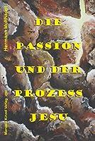 Die Passion und der Prozess Jesu