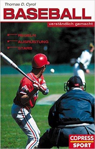 Baseball verständlich gemacht: Regeln, Ausrüstung, Stars von Thomas D Cyrol ( Oktober 2004 )