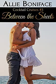 Between the Sheets: A Steamy Vacation Romance (Cocktail Cruises Book 3) (English Edition) de [Allie Boniface]