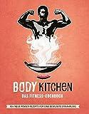 Body Kitchen 3 – Das Fitness Kochbuch: 90+ Power-Rezepte die Dein Leben verändern #leckerpower