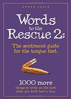 Words to the Rescue 2: The sentiment guide for the tongue tied. 1000 more things to write on the card when you don't have a clue