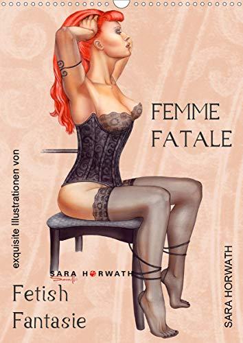 Femme Fatale - Fetisch Fantasien (Wandkalender 2021 DIN A3 hoch)