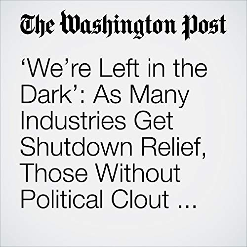 'We're Left in the Dark': As Many Industries Get Shutdown Relief, Those Without Political Clout Feel Left Behind                   著者:                                                                                                                                 Lisa Rein,                                                                                        Juliet Eilperin,                                                                                        Jeff Stein                               ナレーター:                                                                                                                                 Sam Scholl                      再生時間: 11 分     レビューはまだありません。     総合評価 0.0