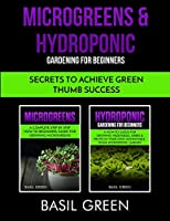 Microgreens & Hydroponic Gardening For Beginners: Secrets To Achieve Green Thumb Success