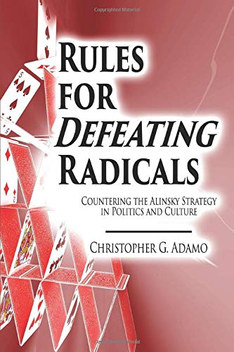 Rules for Defeating Radicals: Countering the Alinsky Strategy in Politics and Culture