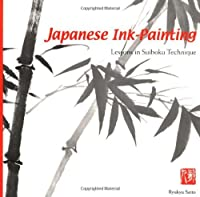 Japanese Ink Painting: Lessons in Suiboku Technique (Designed for the Beginner) by Ryukyu Saito(2000-08-01)