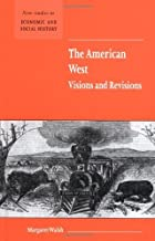 The American West. Visions and Revisions (New Studies in Economic and Social History Book 50)