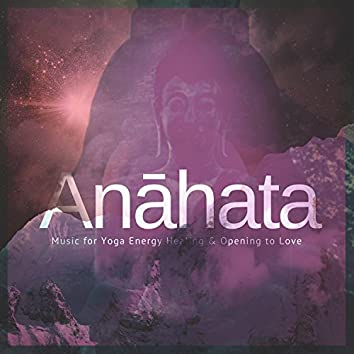 Anahata (Music For Yoga Energy Healing and amp; Opening To Love)