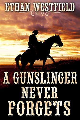 A Gunslinger Never Forgets: A Historical Western Adventure B