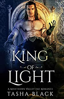 King of Light: Rosethorn Valley Fae #2 by [Tasha Black]