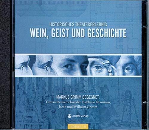 Wein, Geist und Geschichte: Markus Grimm begegnet Tilmann Riemenschneider, Balthasar Neumann, Jacob und Wilhelm Grimm