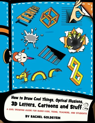 How to Draw Cool Things, Optical Illusions, 3D Letters, Cartoons and Stuff 2: A Cool Drawing Guide for Older Kids, Teens, Teachers, and Students: Volume 13 (Drawing for Kids)