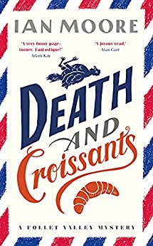 Death and Croissants: The most hilarious murder mystery since Richard Osman's The Thursday Murder Club (A Follet Valley Mystery) by [Ian Moore]