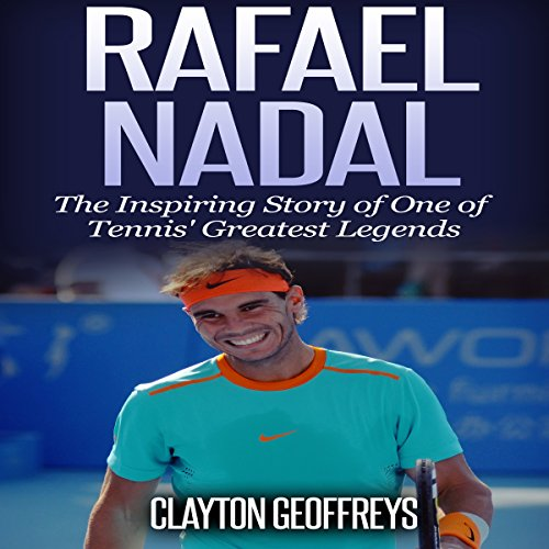 『Rafael Nadal: The Inspiring Story of One of Tennis' Greatest Legends』のカバーアート