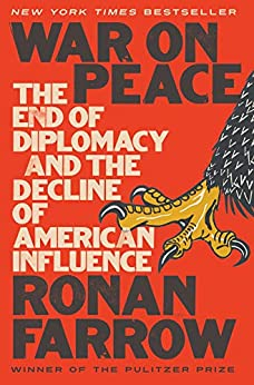 War on Peace: The End of Diplomacy and the Decline of American Influence by [Ronan Farrow]