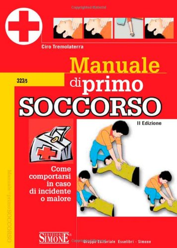 Manuale di primo soccorso. Come comportarsi in caso di incidente o malore