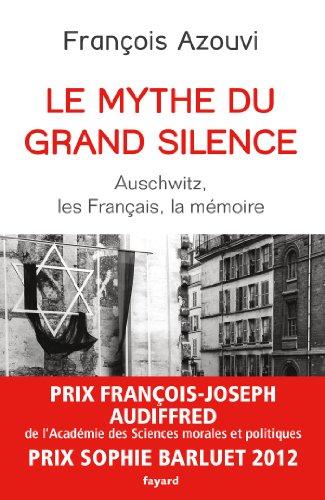 Le mythe du grand silence : Auschwitz, les Français, la mémoire (Divers Histoire)