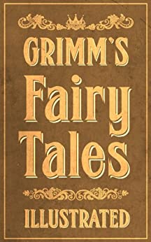 Grimm's Fairy Tales: Complete and Illustrated by [Jacob Grimm, Wilhelm Grimm, Maplewood Books, Arthur Rackham, Margaret Hunt]