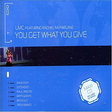 You Get What You Give by Lmc (Ft Rachel Mcfarlane)