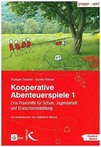 Kooperative Abenteuerspiele 1: Eine Praxishilfe für Schule und Jugendarbeit und Erwachsenenbildung