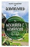 Wochenend und Wohnmobil - Kleine Auszeiten im Schwarzwald (Wochenend & Wohnmobil)