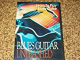 Blues Guitar Unleashed: Learn to Play Guitar