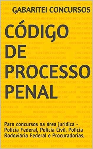 Código de Processo Penal: Para concursos na área jurídica - Policia Federal, Polícia Civil, Polícia Rodoviária Federal e Procuradorias. (Códigos)