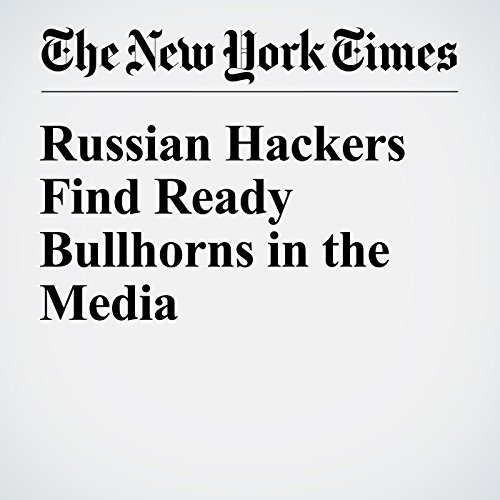 Russian Hackers Find Ready Bullhorns in the Media cover art