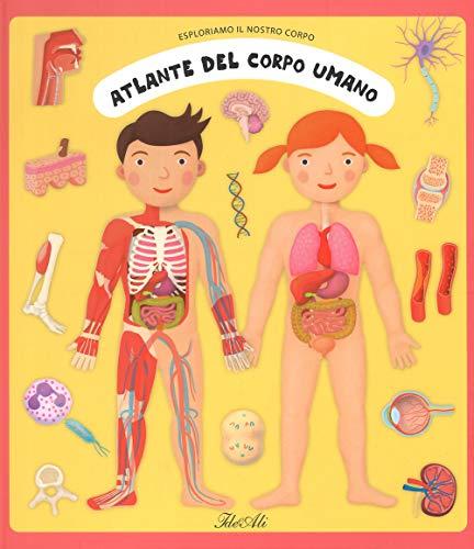 Atlante del corpo umano. Esploriamo il nostro corpo