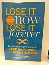 Lose It Now Lose It Forever The Breakthrough Solution To Drop The Pounds And Keep Them Off