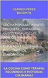 COCINA POPULAR (1ª PARTE):  CROQUETAS, EMPANADAS, GUISOS, ENSALADILLAS, ARROCES Y HUEVOS. EXPLICADA E ILUSTRADA PARA UNA FÁCIL ELABORACIÓN: LA COCINA COMO TERAPIA: RECUERDOS E HISTORIAS CULINARIAS