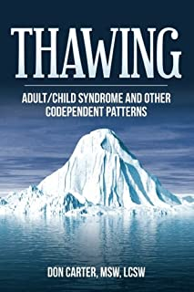 Thawing Adult/Child Syndrome and other Codependent Patterns (Thawing the Iceberg Series)