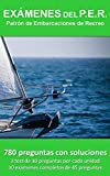 Exámenes del P.E.R. Patrón de Embarcaciones de Recreo: 780 Preguntas con soluciones 3 test de 10 preguntas por cada unidad 10 exámenes completos de 45 preguntas