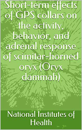 Short-term effects of GPS collars on the activity, behavior, and adrenal response of scimitar-horned oryx (Oryx dammah) (English Edition)
