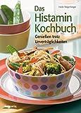 Das Histamin-Kochbuch: Genießen trotz Unverträglichkeiten
