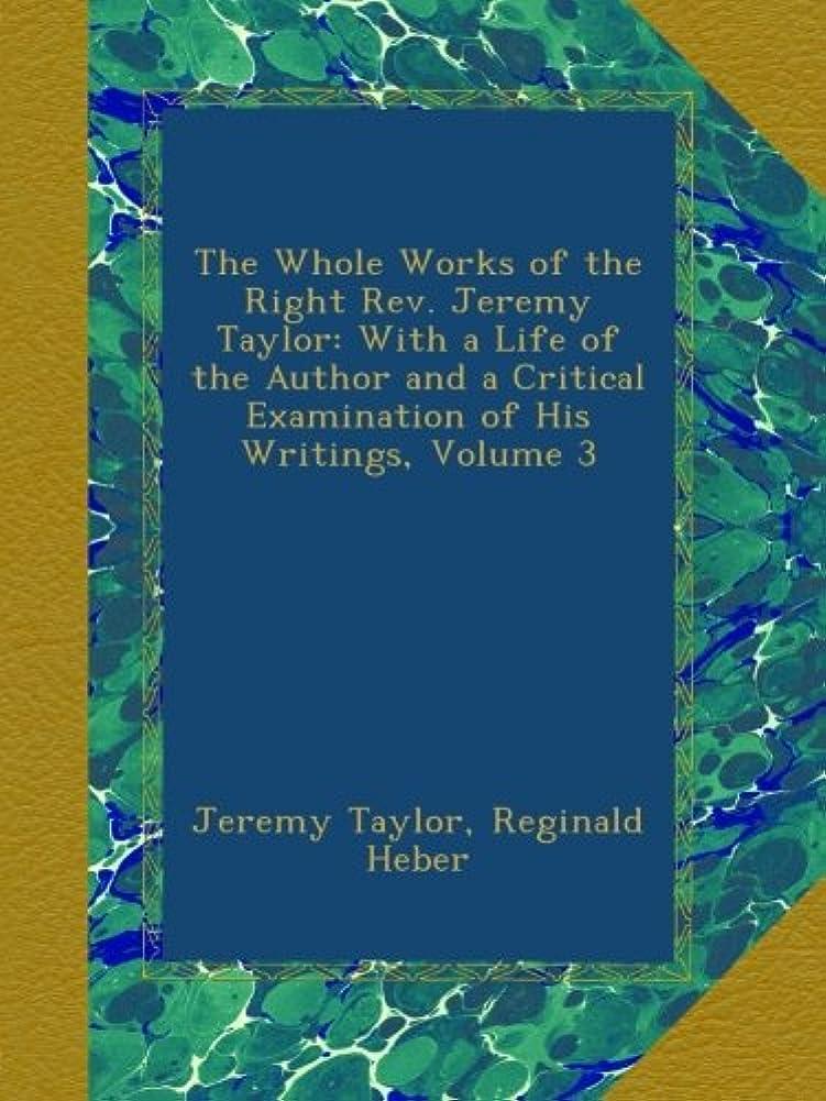 変な膨らみ世界記録のギネスブックThe Whole Works of the Right Rev. Jeremy Taylor: With a Life of the Author and a Critical Examination of His Writings, Volume 3