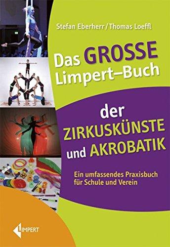Das große Limpert-Buch der Zirkuskünste: Ein umfassendes Praxisbuch für Schule und Verein