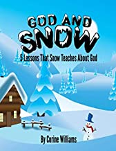 God And Snow: 5 Lessons That Snow Teaches About God: A Bible Devotional / Bible Activity Book for Kids Ages 4-8: A Fun Kid...
