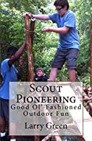 Scout Pioneering: Good Ol' Fashioned Outdoor Fun