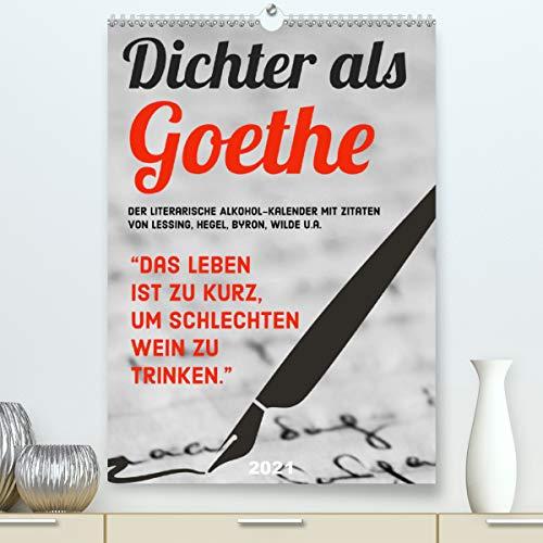 Dichter als Goethe - Der literarische Alkohol-Kalender (Premium, hochwertiger DIN A2 Wandkalender 2021, Kunstdruck in Hochglanz)