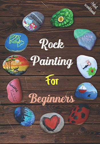 Rock Painting for Beginners: The Art of Stone Painting, Make Unique Designs and Increase Your Creativity, Very Helpful Templates for Rock Painting Artist