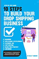 10 STEPS TO BUILD YOUR DROP SHIPPING BUSINESS: STEP-BY-STEP GUIDE