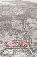 Capital And Countryside in Japan, 300-1180: Japanese Historians Interpreted in English (Cornell East Asia)
