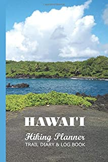 Hawaii Hiking Planner Trail Diary & Log Book: Keep Track of Your Tours on the Beautiful Hawaiian Islands, Distance, Directions, Notes, Gear