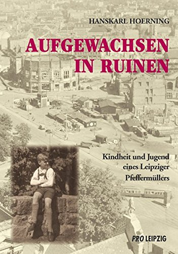 Aufgewachsen in Ruinen: Kindheit und Jugend eines Pfeffermüllers