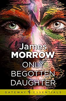 Only Begotten Daughter (Gateway Essentials Book 437) by [James Morrow]
